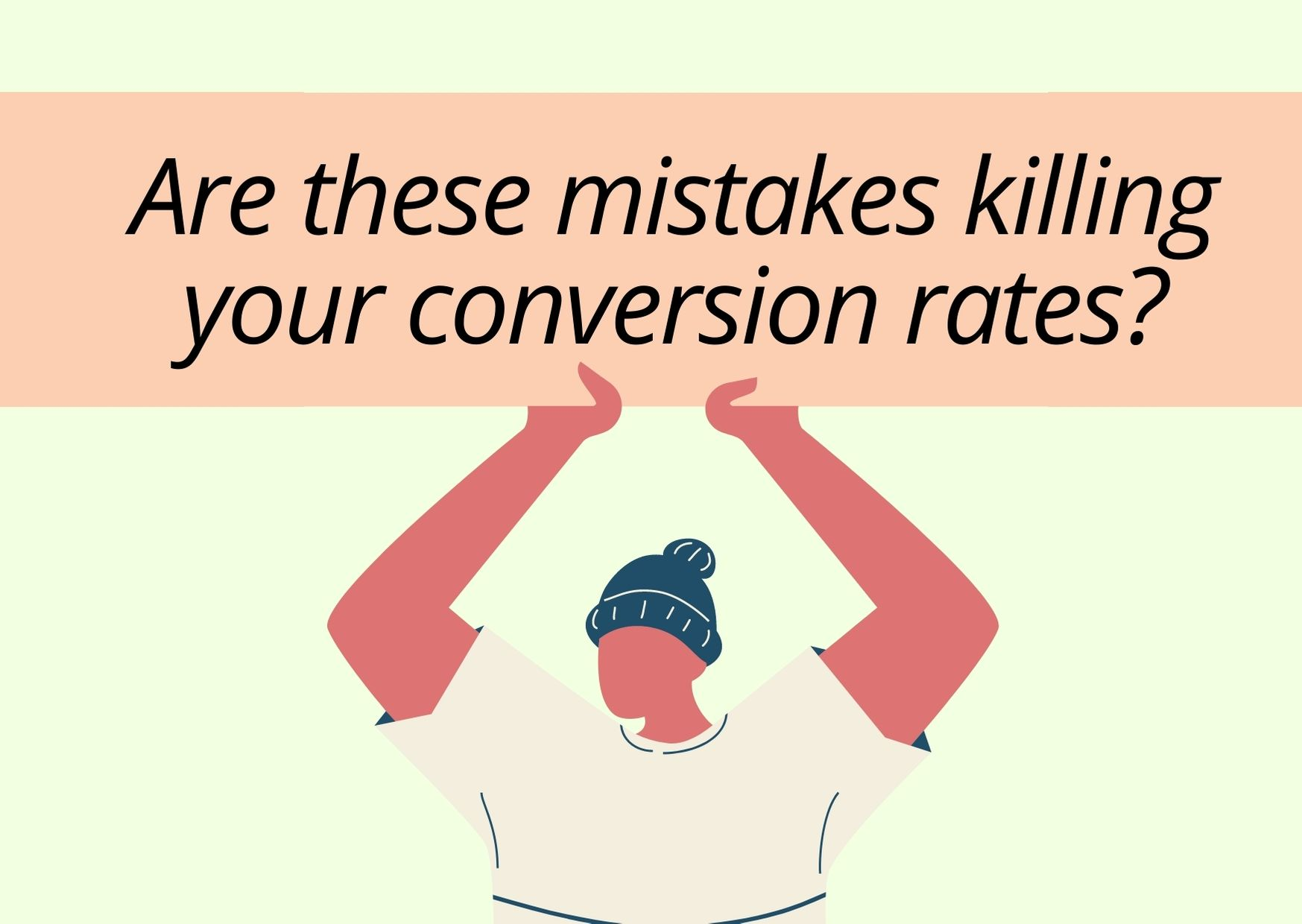 Are These Mistakes Killing Your Conversion Rates?