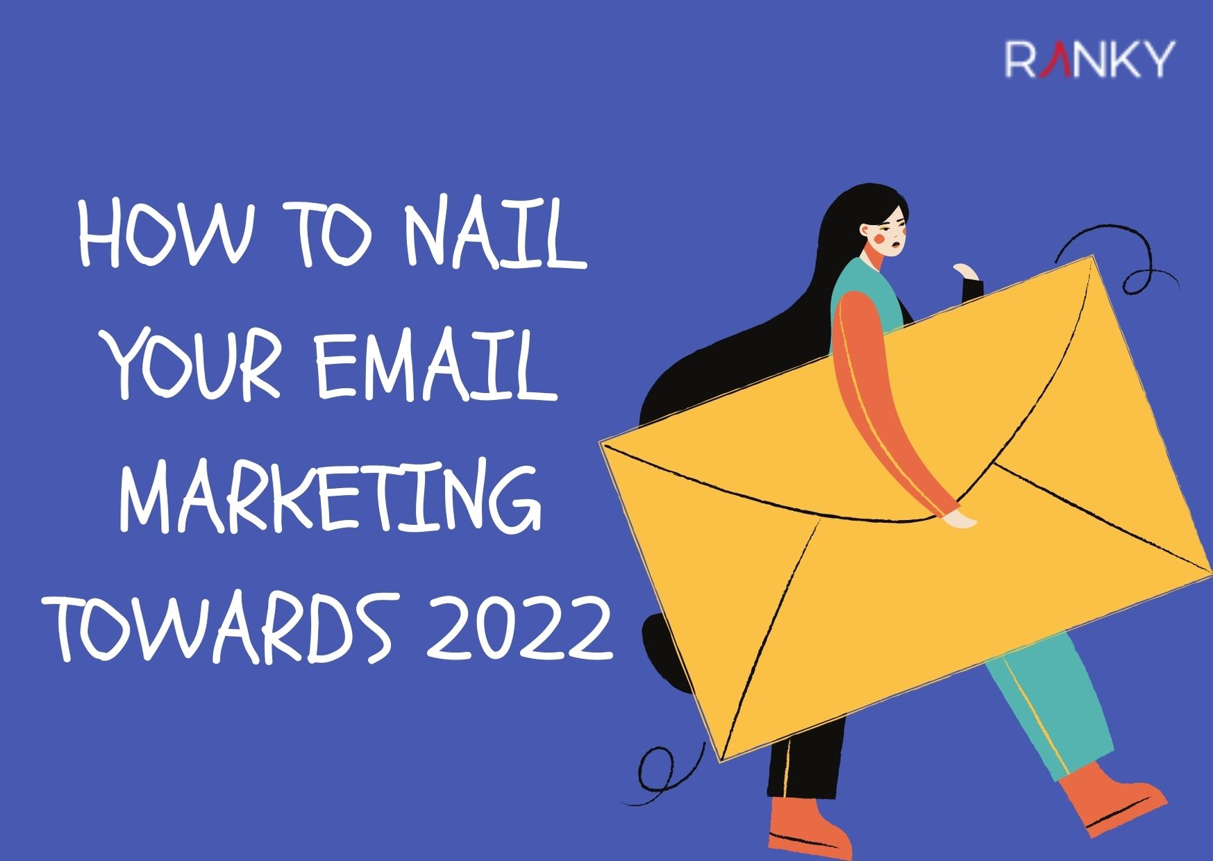 How to Nail Your Email Marketing Towards 2022