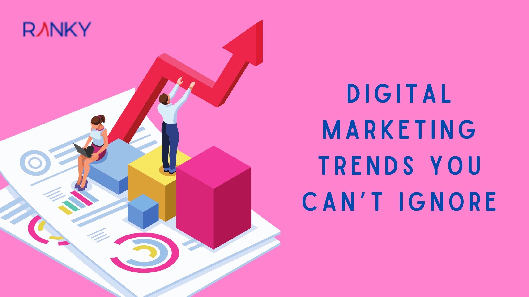 5 Digital Marketing Trends You Can't Ignore